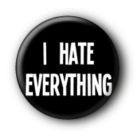I hate everything Button Badge