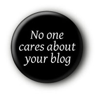 No one cares about your blog Button
