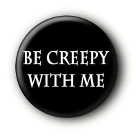 Be creepy with me Button Pin