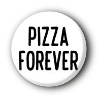 Pizza forever Button Badge